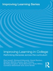 Improving Learning in College - Rethinking Literacies Across the Curriculum ebook by Roz Ivanic,Richard Edwards,David Barton,Marilyn Martin-Jones,Zoe Fowler,Buddug Hughes,Greg Mannion,Kate Miller,Candice Satchwell,June Smith