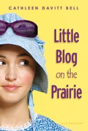 Little Blog on the Prairie ebook by Cathleen Davitt Bell