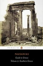 Guide to Greece - Southern Greece ebook by Pausanias, Jeffery Lacey, John Newberry