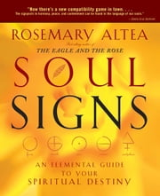 Soul Signs - An Elemental Guide to Your Spiritual Destiny ebook by Rosemary Altea