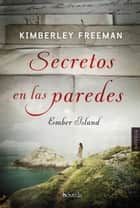 Secretos en las paredes ebook by Kimberley Freeman, Carmen Ternero Lorenzo