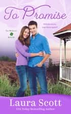 To Promise - A Heartwarming Small Town Romance ebook by Laura Scott