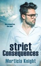 Strict Consequences ebook by Morticia Knight