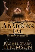 Abaddon's Eve - The Prophet Trilogy, #1 ebook by Rachel Starr Thomson