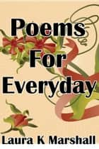 Poems for Everyday ebook by Laura K Marshall