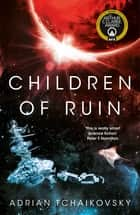 Children of Ruin: Children of Time Book 2 ebook by Adrian Tchaikovsky