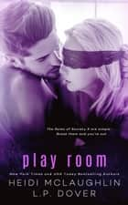 Play Room: A Society X Novel ebook by L.P. Dover, Heidi McLaughlin