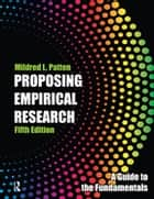 Proposing Empirical Research - A Guide to the Fundamentals ebook by Mildred L Patten