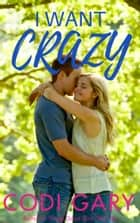I Want Crazy ebook by Codi Gary