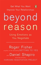 Beyond Reason - Using Emotions as You Negotiate ebook by Roger Fisher,Daniel Shapiro