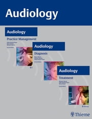 AUDIOLOGY, 3-Volume Set - Diagnosis, Treatment and Practice Management ebook by Ross Roeser,Michael Valente