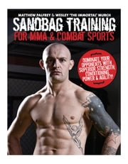 Sandbag Training For MMA & Combat Sports ebook by Matthew Palfrey,Wesley Murch