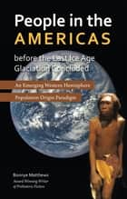 People in the Americas Before the Last Ice Age Glaciation Concluded - An Emerging Western Hemisphere Population Origin Paradigm ebook by Bonnye Matthews