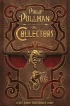 The Collectors: A His Dark Materials Story ebook by Philip Pullman