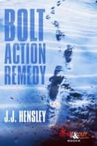 Bolt Action Remedy ebook by J.J. Hensley