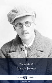 Collected Works of James Joyce (Delphi Classics) ebook by James Joyce,Delphi Classics