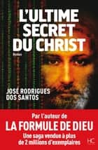 L'Ultime Secret du Christ ebook by Jose Rodrigues dos santos,Carlos Batista