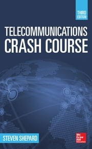 Telecommunications Crash Course, Third Edition ebook by Steven Shepard