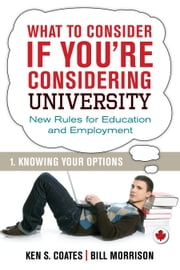 What To Consider if You're Considering University — Knowing Your Options ebook by Bill Morrison,Ken S. Coates