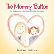 The Mommy Button - An Answer to a Curious Child's Question ebook by BethAnn Salinas