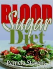 Blood Sugar Diet: Tips to Blood Sugar Balancing Nutrients with Blood Sugar Solution Recipes... ebook by Pamela Stevens