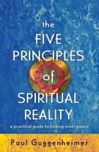 The Five Principles of Spiritual Reality ebook by Paul Guggenheimer