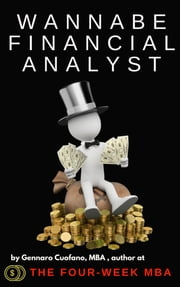 Wannabe Financial Analyst | Useful Tips and Resources to get you started with financial analysis ebook by Gennaro Cuofano