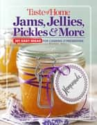 Taste of Home Jams, Jellies, Pickles & More ebook by Editors at Taste of Home
