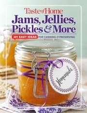 Taste of Home Jams, Jellies, Pickles & More - 201 Eay Ideas for Canning and Preserving ebook by Editors at Taste of Home