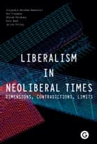 Liberalism in Neoliberal Times - Dimensions, Contradictions, Limits ebook by Alejandro Abraham-Hamanoiel, Des Freedman, Gholam Khiabany,...