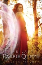 The Last Faerie Queen ebook by Chelsea Pitcher