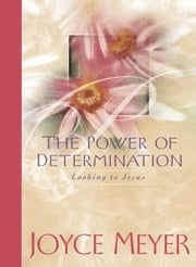 The Power of Determination - Looking to Jesus ebook by Joyce Meyer