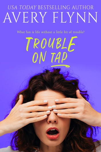 Trouble on Tap (Sweet Salvation Brewery 3) ebook by Avery Flynn