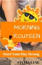 Morning Routine: - Start Your Day Strong ebook by Sylvia Lyne