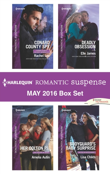 Harlequin Romantic Suspense May 2016 Box Set - Conard County Spy\Her Colton P.I.\Deadly Obsession\Bodyguard's Baby Surprise ebook by Rachel Lee,Amelia Autin,Elle James,Lisa Childs