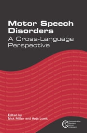 Motor Speech Disorders - A Cross-Language Perspective ebook by Nick Miller,Anja Lowit