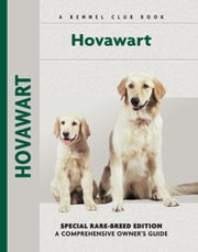 Hovawart - Special Rare-Breed Edition : A Comprehensive Owner's Guide ebook by Francis Deider,Viviana Pavan