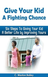 Give Your Kid a Fighting Chance ebook by C. Weston Bailey
