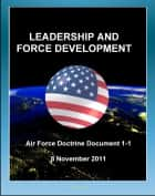 Air Force Doctrine Document 1-1, Leadership and Force Development: Leading Airmen ebook by Progressive Management