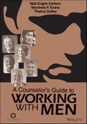 A Counselor's Guide to Working With Men ebook by Matt Englar-Carlson,Marcheta P. Evans,Thelma Duffy