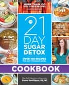 The 21-Day Sugar Detox Cookbook - Over 100 Recipes for Any Program Level ebook by Diane Sanfilippo
