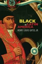 Black in Latin America ebook by Henry Louis Gates Jr.