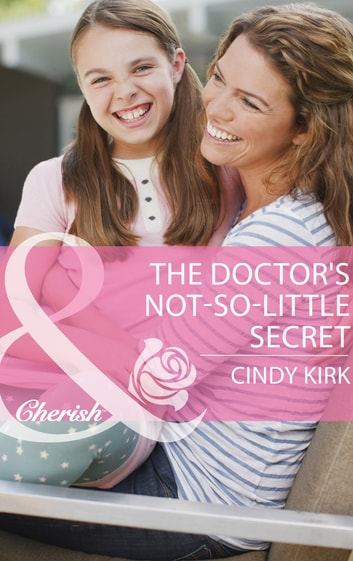 The Doctor's Not-So-Little Secret (Mills & Boon Cherish) (Rx for Love, Book 6) ebook by Cindy Kirk