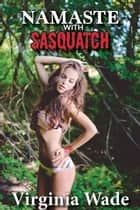 Namaste with Sasquatch - Monsters in the Woods, #1 ebook by