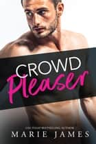 Crowd Pleaser ebook by Marie James