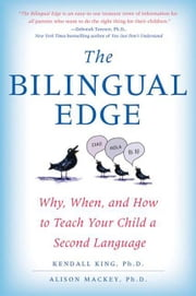 The Bilingual Edge - The Ultimate Guide to Why, When, and How ebook by Kendall King, PhD,Alison Mackey, PhD
