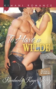 To Have a Wilde (Mills & Boon Kimani) (Wilde in Wyoming, Book 4) ebook by Kimberly Kaye Terry