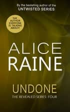 Undone - The Revealed Series ebook by Alice Raine