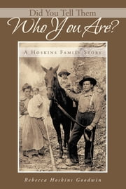Did You Tell Them Who You Are? - A Hoskins Family Story ebook by Rebecca Hoskins Goodwin