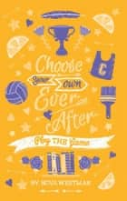Choose Your Own Ever After: Play the Game - Play The Game ebook by Nova Weetman